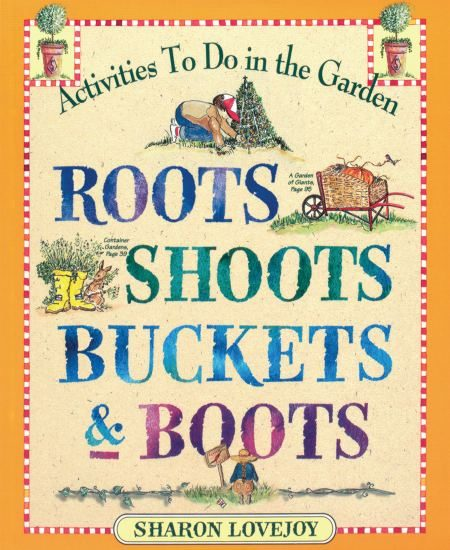 Roots Shoots Buckets & Boots Kids Gardening Book